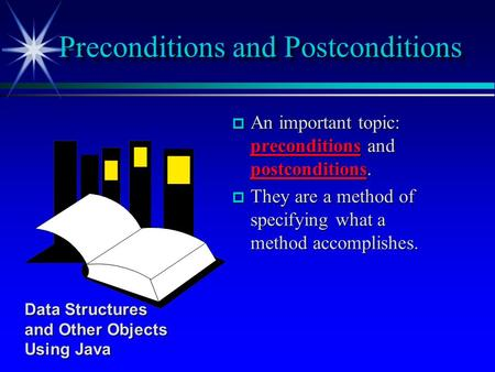  An important topic: preconditions and postconditions.  They are a method of specifying what a method accomplishes. Preconditions and Postconditions.