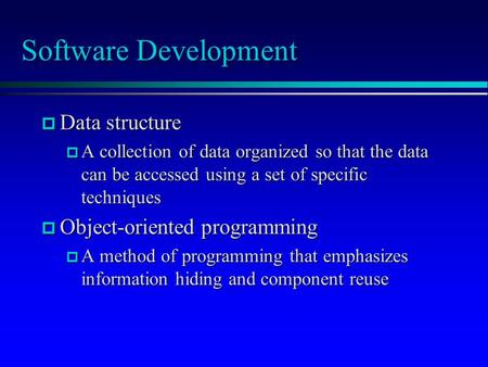 Software Development p Data structure p A collection of data organized so that the data can be accessed using a set of specific techniques p Object-oriented.