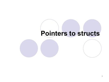 1 Pointers to structs. 2 A pointer to a struct is used in the same way as a pointer to a simple type, such as an int. Pointers to structs were introduced.