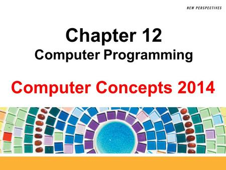 Computer Concepts 2014 Chapter 12 Computer Programming.