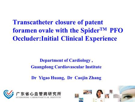 Transcatheter closure of patent foramen ovale with the Spider TM PFO Occluder:Initial Clinical Experience Department of Cardiology, Guangdong Cardiovascular.