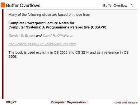 Buffer Overflow Computer Organization II 1 ©2005-2015 McQuain Buffer Overflows Many of the following slides are based on those from Complete Powerpoint.