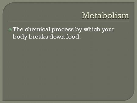  The chemical process by which your body breaks down food.
