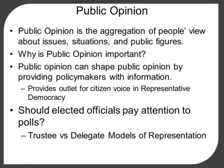 Public Opinion Public Opinion is the aggregation of people' view about issues, situations, and public figures. Why is Public Opinion important? Public.
