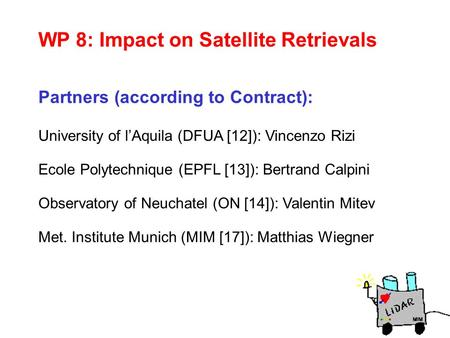 WP 8: Impact on Satellite Retrievals University of l'Aquila (DFUA [12]): Vincenzo Rizi Ecole Polytechnique (EPFL [13]): Bertrand Calpini Observatory of.