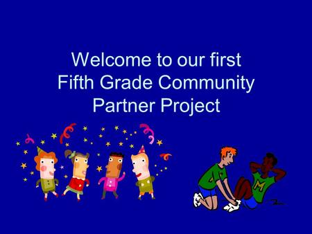Welcome to our first Fifth Grade Community Partner Project.
