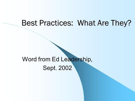 Best Practices: What Are They? Word from Ed Leadership, Sept. 2002.