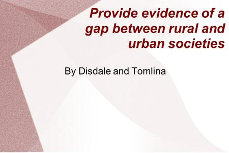 Provide evidence of a gap between rural and urban societies By Disdale and Tomlina.