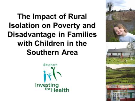The Impact of Rural Isolation on Poverty and Disadvantage in Families with Children in the Southern Area Southern.