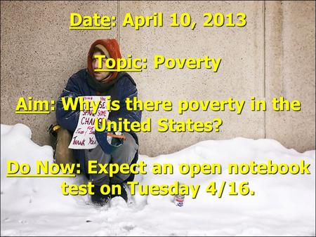 Date: April 10, 2013 Topic: Poverty Aim: Why is there poverty in the United States? Do Now: Expect an open notebook test on Tuesday 4/16.