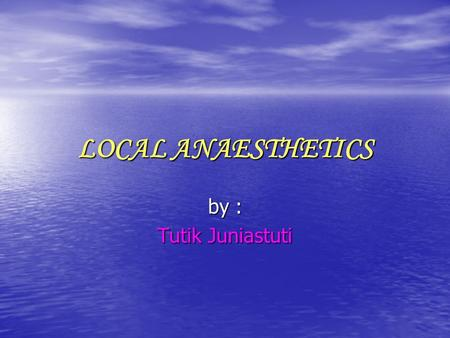 LOCAL ANAESTHETICS by : Tutik Juniastuti. Local ansesthetics are drugs used primarily to inhibit pain by preventing impulse conduction along sensory nerves.