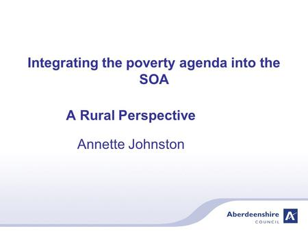 Integrating the poverty agenda into the SOA A Rural Perspective Annette Johnston.