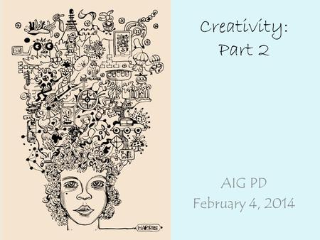 Creativity: Part 2 AIG PD February 4, 2014. Important Points to Remember Creativity is implied in the Common Core rather than explicitly stated The Common.