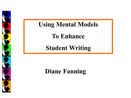 Using Mental Models To Enhance Student Writing Diane Fanning.