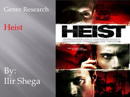 Genre Research Heist By: Ilir Shega. What is Heist? A heist genre is a film plot based around a group of people trying to steal something. Typically,