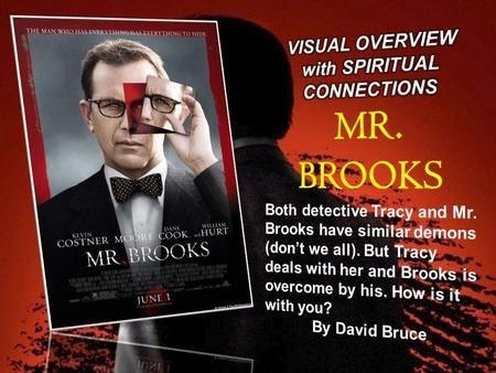 Consider Mr. Brooks. A successful businessman, a generous philanthropist, a loving father and devoted husband. Seemingly, he's perfect. But Mr. Brooks.