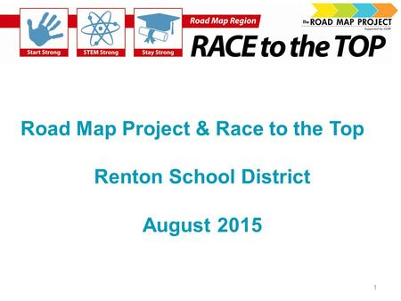 Road Map Project & Race to the Top Renton School District August 2015 1.