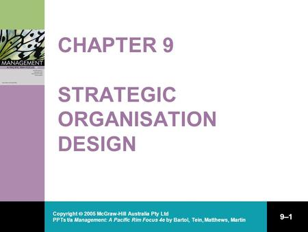 Copyright  2005 McGraw-Hill Australia Pty Ltd PPTs t/a Management: A Pacific Rim Focus 4e by Bartol, Tein, Matthews, Martin 9–1 CHAPTER 9 STRATEGIC ORGANISATION.