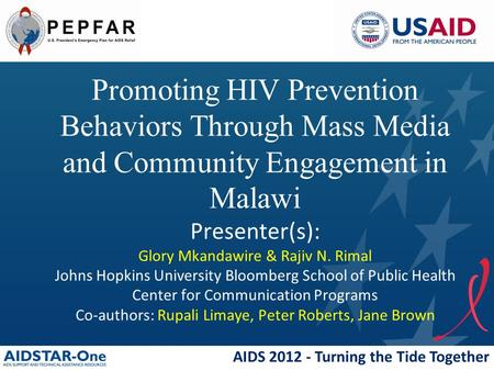 AIDS 2012 - Turning the Tide Together Promoting HIV Prevention Behaviors Through Mass Media and Community Engagement in Malawi Presenter(s): Glory Mkandawire.