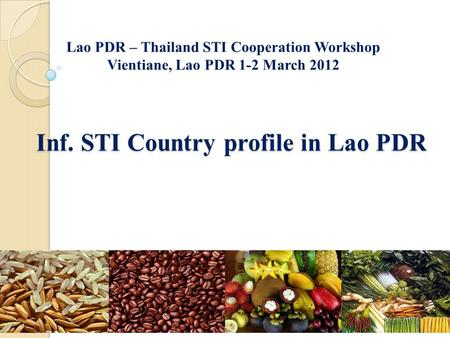 Inf. STI Country profile in Lao PDR Lao PDR – Thailand STI Cooperation Workshop Vientiane, Lao PDR 1-2 March 2012.