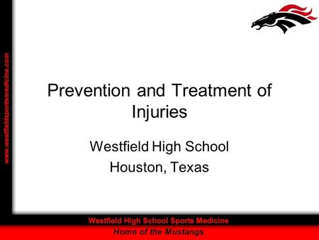 Prevention and Treatment of Injuries Westfield High School Houston, Texas.