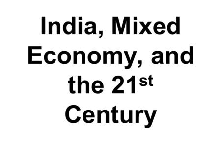 India, Mixed Economy, and the 21st Century