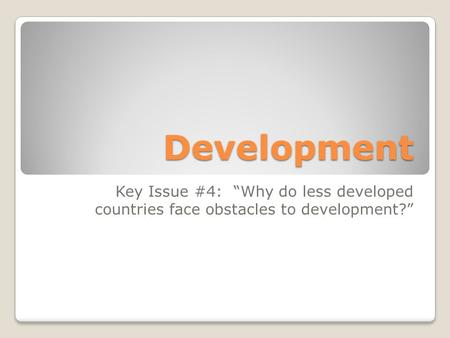"Development Key Issue #4: ""Why do less developed countries face obstacles to development?"""