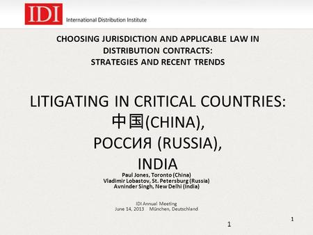 CHOOSING JURISDICTION AND APPLICABLE LAW IN DISTRIBUTION CONTRACTS: STRATEGIES AND RECENT TRENDS LITIGATING IN CRITICAL COUNTRIES: 中国 (CHINA), РОССИЯ (RUSSIA),