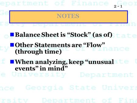 "2 - 1 Balance Sheet is ""Stock"" (as of) Other Statements are ""Flow"" (through time) When analyzing, keep ""unusual events"" in mind"" NOTES."