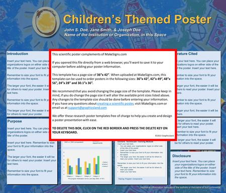 Children's Themed Poster John S. Doe, Jane Smith, & Joseph Doe Name of the Institution or Organization, in this Space Methods n Insert your text here.
