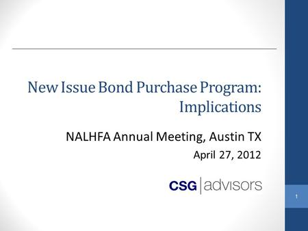 1 New Issue Bond Purchase Program: Implications NALHFA Annual Meeting, Austin TX April 27, 2012.
