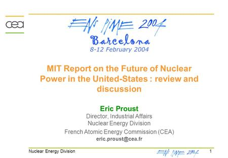 1 Nuclear Energy Division MIT Report on the Future of Nuclear Power in the United-States : review and discussion Eric Proust Director, Industrial Affairs.