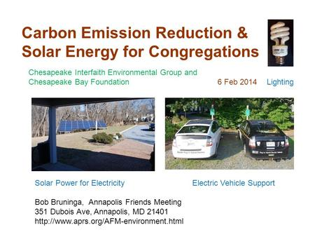 Carbon Emission Reduction & Solar Energy for Congregations Bob Bruninga, Annapolis Friends Meeting 351 Dubois Ave, Annapolis, MD 21401