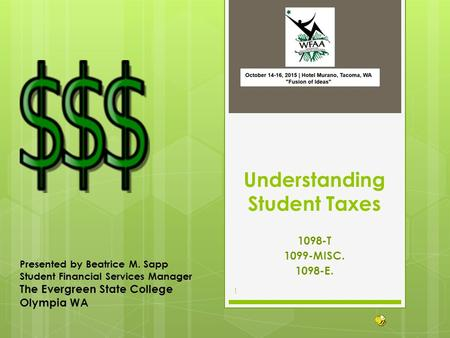 Understanding Student Taxes 1098-T 1099-MISC. 1098-E. Presented by Beatrice M. Sapp Student Financial Services Manager The Evergreen State College Olympia.