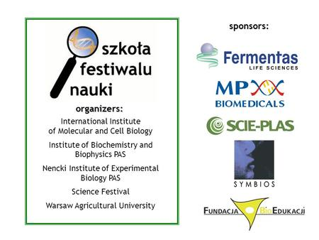 Sponsors: International Institute of Molecular and Cell Biology Institute of Biochemistry and Biophysics PAS Nencki Institute of Experimental Biology PAS.