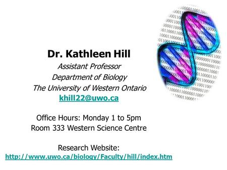 Dr. Kathleen Hill Assistant Professor Department of Biology The University of Western Ontario Office Hours: Monday 1 to 5pm Room 333 Western.