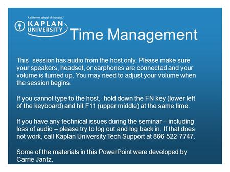 Time Management This session has audio from the host only. Please make sure your speakers, headset, or earphones are connected and your volume is turned.