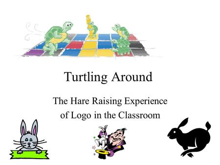 The Hare Raising Experience of Logo in the Classroom