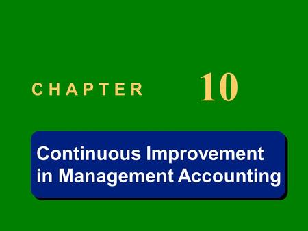 C H A P T E R 10 Continuous Improvement in Management Accounting Continuous Improvement in Management Accounting.