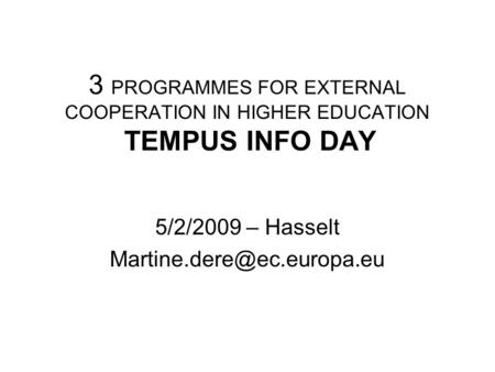 3 PROGRAMMES FOR EXTERNAL COOPERATION IN HIGHER EDUCATION TEMPUS INFO DAY 5/2/2009 – Hasselt