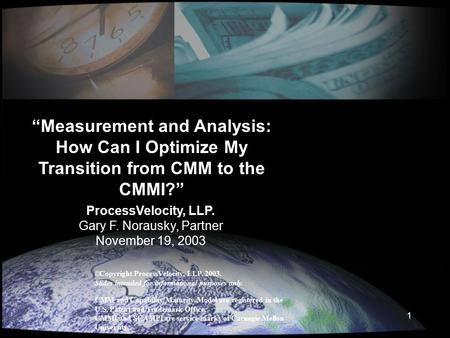  Copyright ProcessVelocity, LLP. 2003. Slides intended for informational purposes only. CMM and Capability Maturity Model are registered in the U.S. Patent.