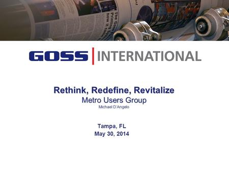 Rethink, Redefine, Revitalize Metro Users Group Michael D'Angelo Tampa, FL May 30, 2014.