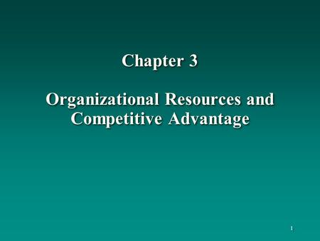 Chapter 3 Organizational Resources and Competitive Advantage 1.