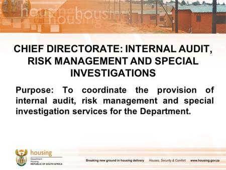 CHIEF DIRECTORATE: INTERNAL AUDIT, RISK MANAGEMENT AND SPECIAL INVESTIGATIONS Purpose: To coordinate the provision of internal audit, risk management and.