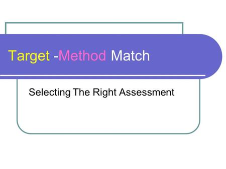 Target -Method Match Selecting The Right Assessment.