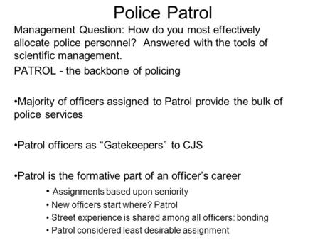 Police Patrol Management Question: How do you most effectively allocate police personnel? Answered with the tools of scientific management. PATROL - the.