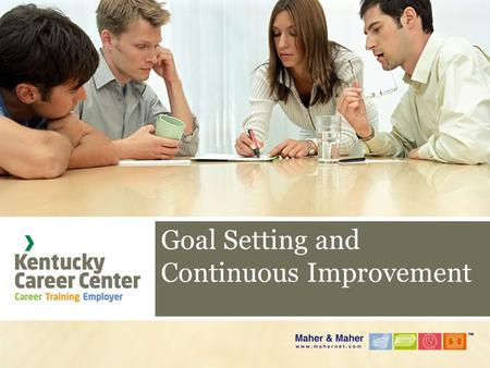 Goal Setting and Continuous Improvement.  What will be the goals you set that make a difference for your customers?  What role will you play?  With.