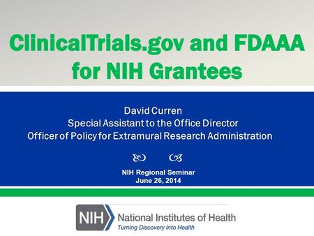  Presented By: NameTitleOffice PresentationTitle NIH Regional Seminar June 26, 2014 David Curren Special Assistant to the Office Director Officer of Policy.