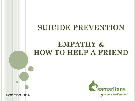 SUICIDE PREVENTION EMPATHY & HOW TO HELP A FRIEND December 2014.
