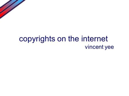 Copyrights on the internet vincent yee. Digital Millennium Copyright Act October 28, 1998, President Clinton signed the Act into law.